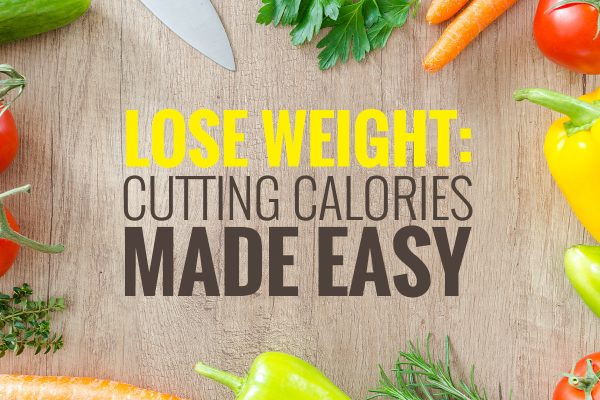 Lose Weight - Cutting Calories Made Easy